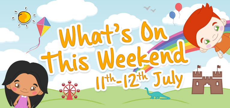 What's On this Weekend 11th - 12th July on #Daysoutwithkids