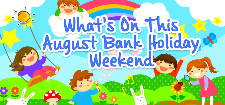 What's on tihs August Bank Holiday weekend on #Daysoutwithkids