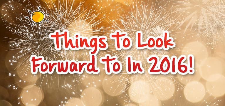 blogheader-thingstolookforwardto2016