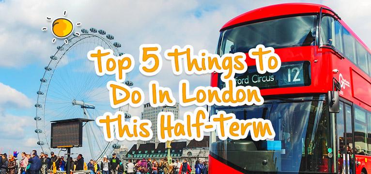 blogheader-top5thingstodoinlondonhalfterm
