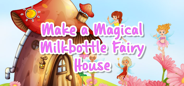 blogheader-makeamagicalmilkbottlefairyhouse