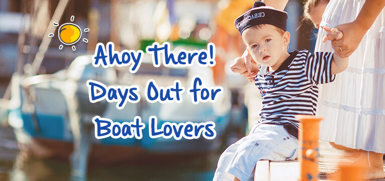 Ahoy There! Days Out for Boat Lovers-header