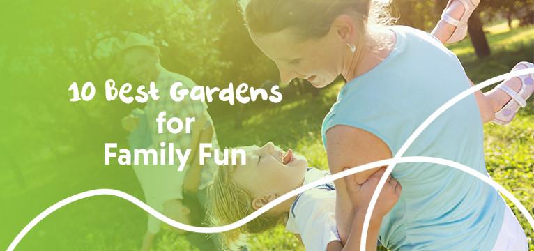 10 Best gardens For Family Fun