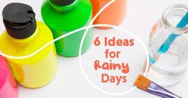 6 Ideas For Rainy Days