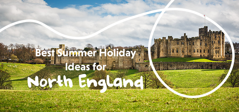 Best Summer Holidays In North England