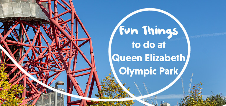 Fun Things To Do At Queen Elizabeth Olympic Park