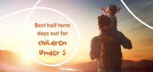 Best Half Term Days Out For Children Under 5
