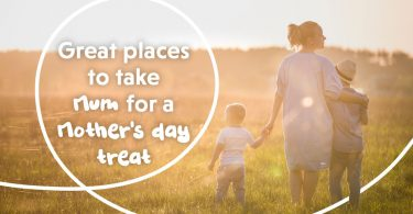 great places to take Mum for a Mother's day treat