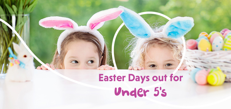 Easter Days out for Under 5's